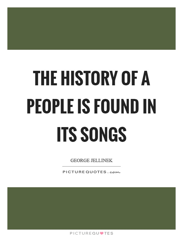 The history of a people is found in its songs Picture Quote #1