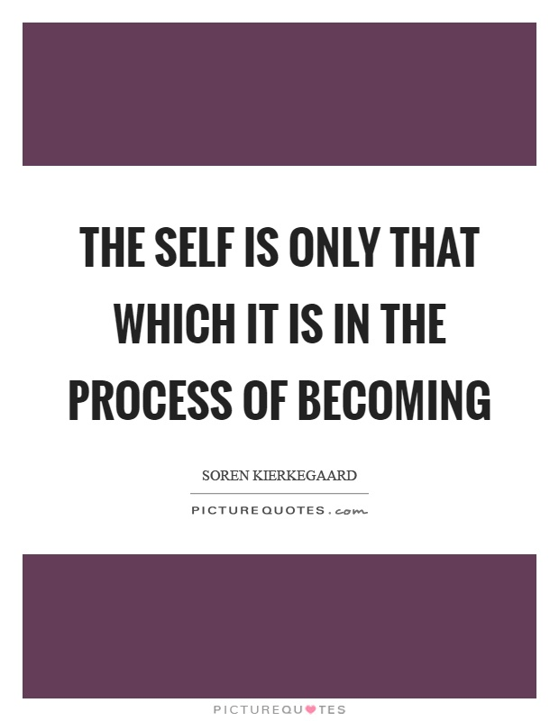 The self is only that which it is in the process of becoming Picture Quote #1