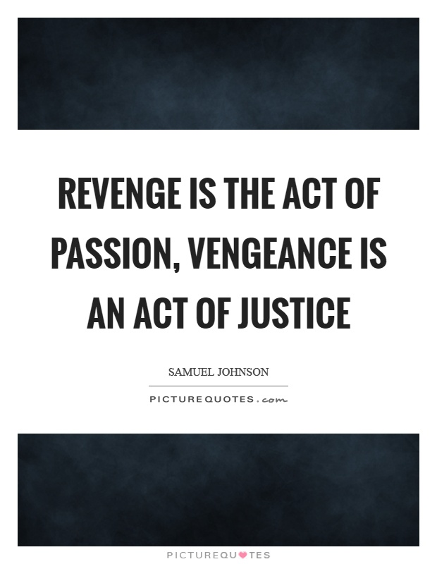 Revenge is the act of passion, vengeance is an act of justice Picture Quote #1