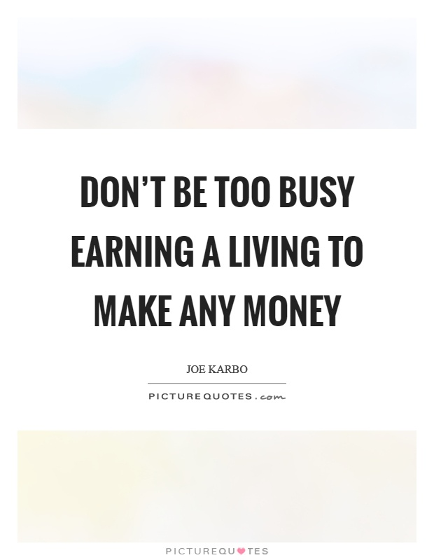 Don't be too busy earning a living to make any money Picture Quote #1