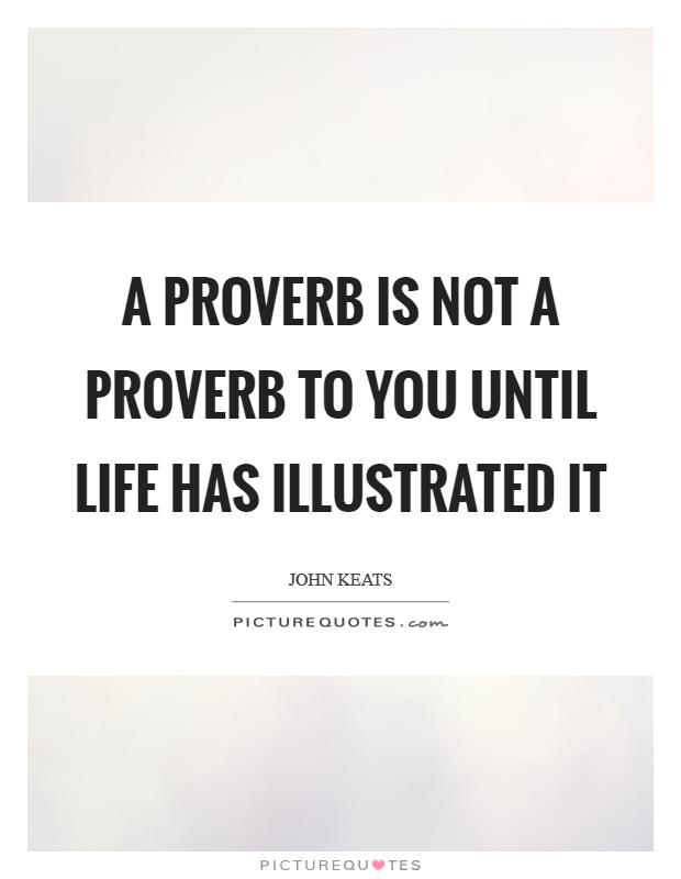 A proverb is not a proverb to you until life has illustrated it Picture Quote #1