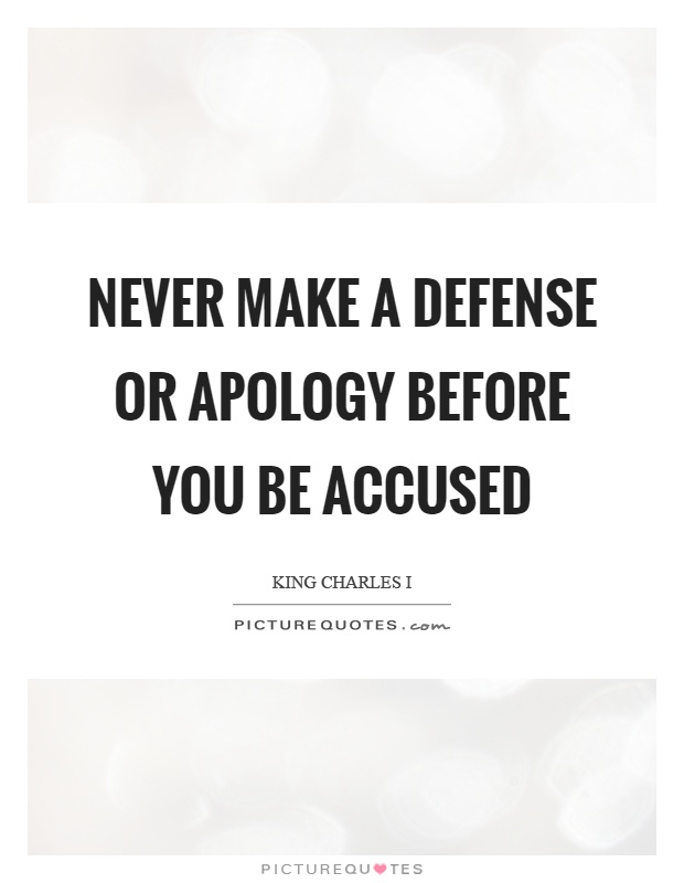 Never make a defense or apology before you be accused Picture Quote #1
