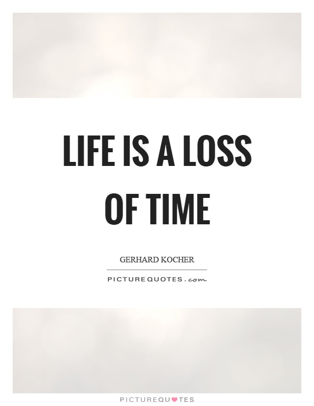 Life is a loss of time Picture Quote #1