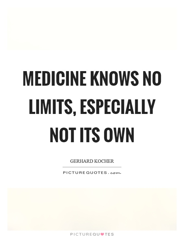 Medicine knows no limits, especially not its own Picture Quote #1
