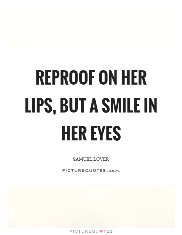 Reproof On Her Lips But A Smile In Her Eyes Picture Quotes