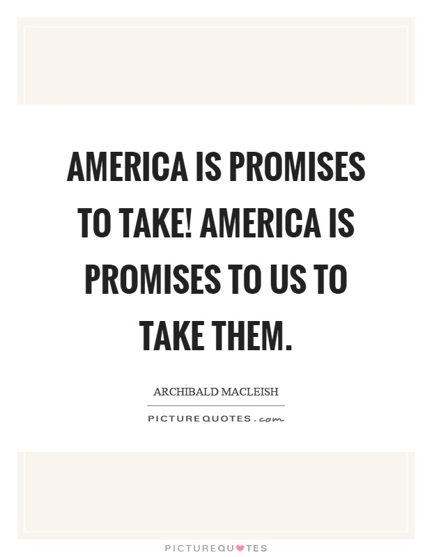 America is promises to take! America is promises to us to take them Picture Quote #1