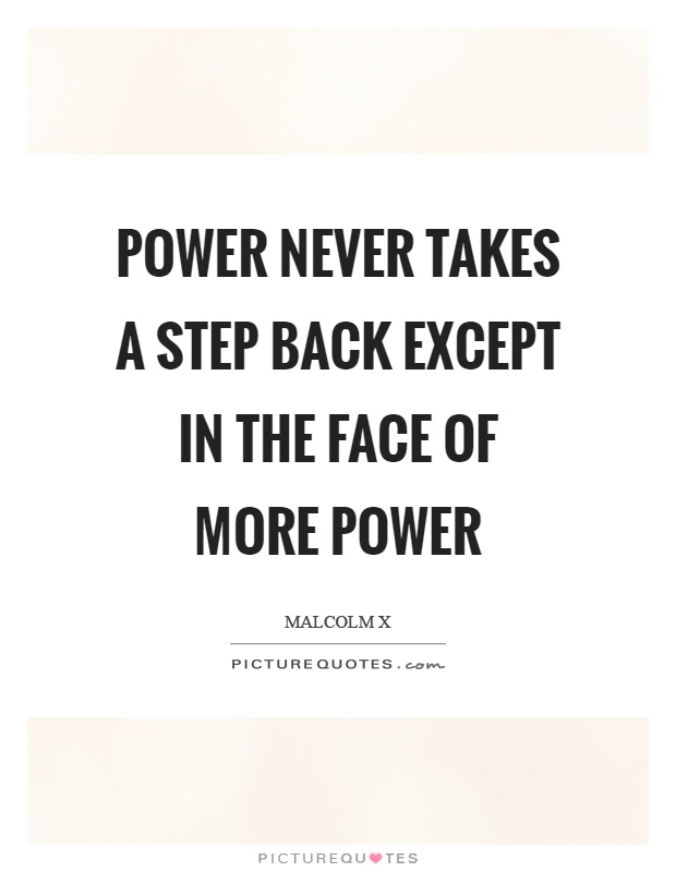 Power never takes a step back except in the face of more power Picture Quote #1
