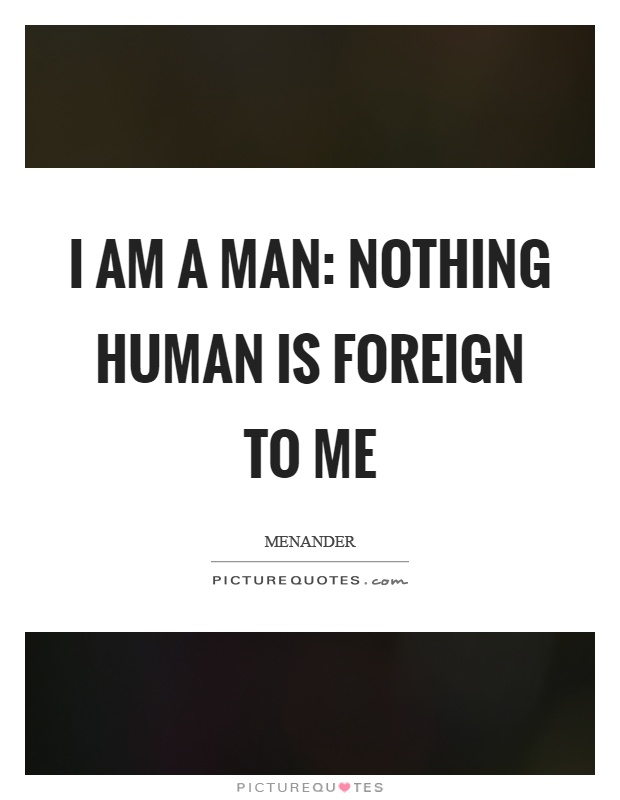 I am a man: nothing human is foreign to me Picture Quote #1