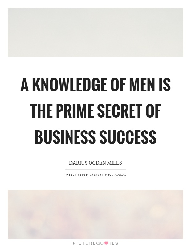 A knowledge of men is the prime secret of business success Picture Quote #1
