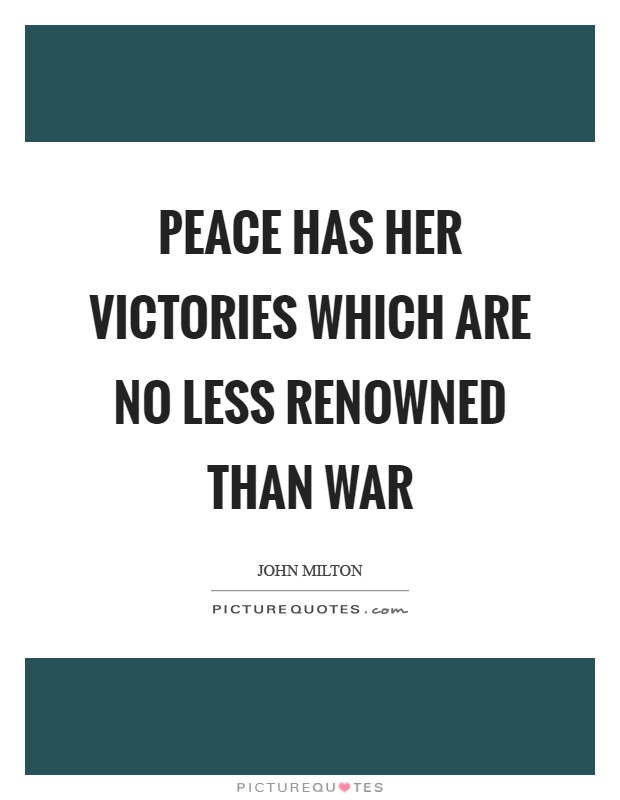 peace hath her victories no less renowned than war Craig platt is on facebook peace hath her victories no less renowned than war milton favorites other no pages to show photos +407 see more photos.
