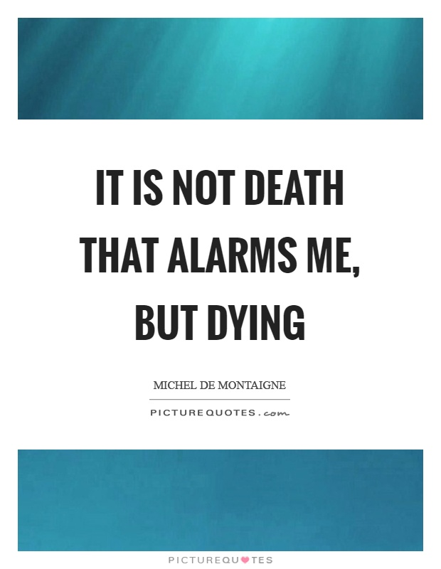 It is not death that alarms me, but dying Picture Quote #1