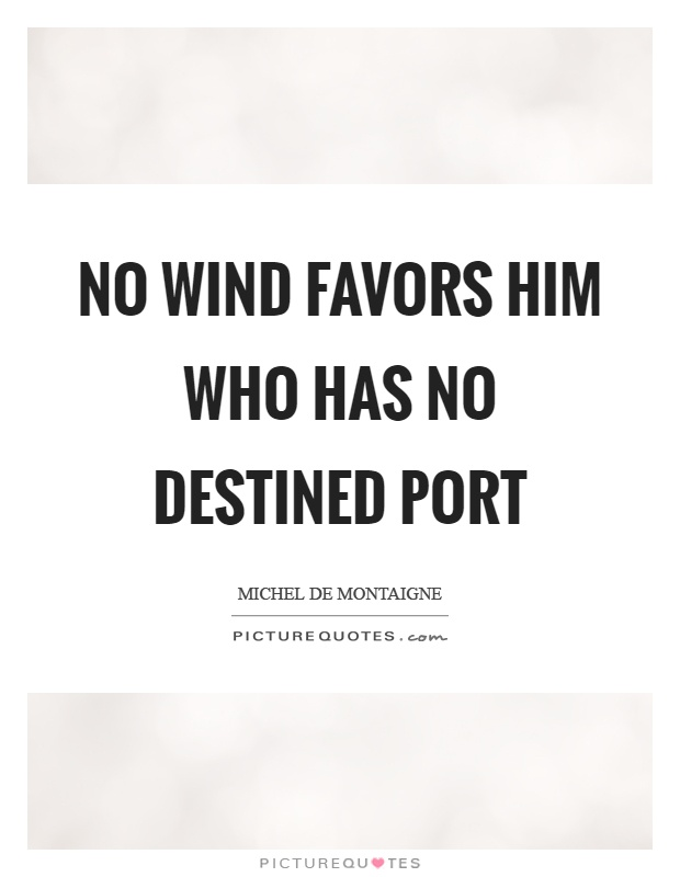 No wind favors him who has no destined port Picture Quote #1