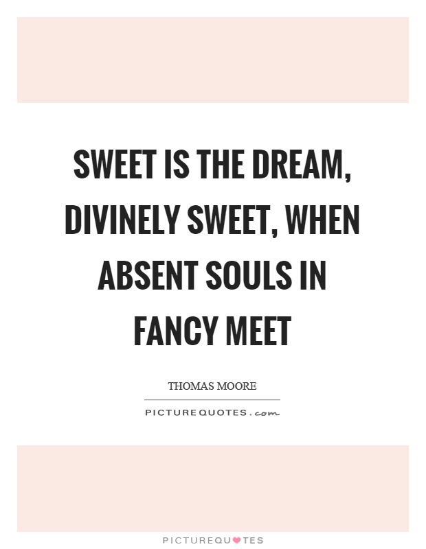 Sweet is the dream, divinely sweet, when absent souls in fancy meet Picture Quote #1
