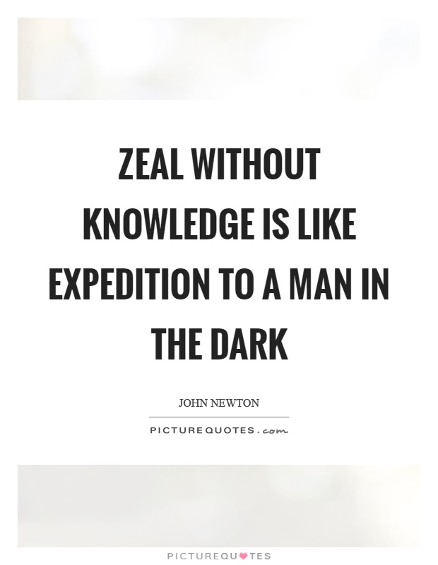 Zeal without knowledge is like expedition to a man in the dark Picture Quote #1