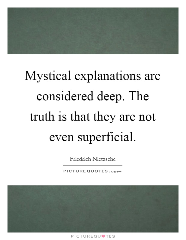 Mystical explanations are considered deep. The truth is that they are not even superficial Picture Quote #1