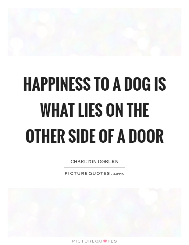 Happiness to a dog is what lies on the other side of a door Picture Quote #1