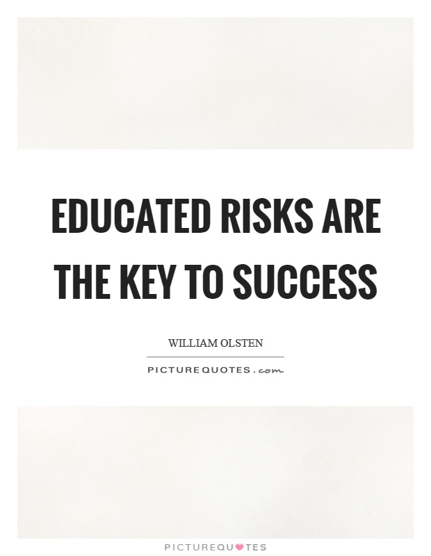 Educated risks are the key to success Picture Quote #1