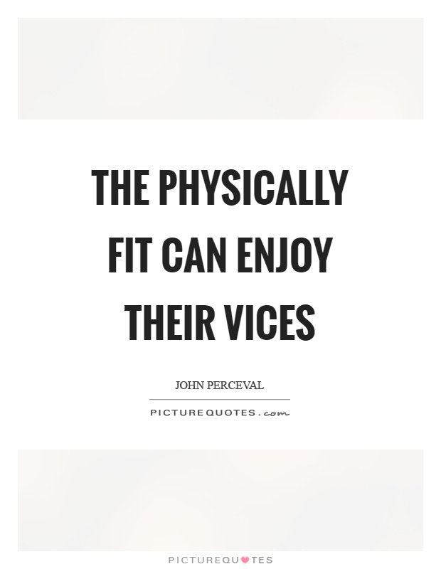 The physically fit can enjoy their vices Picture Quote #1