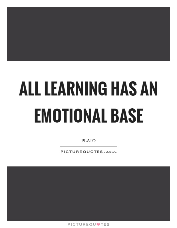 All learning has an emotional base Picture Quote #1
