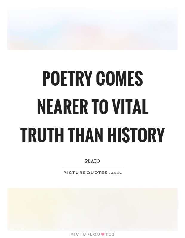 Poetry comes nearer to vital truth than history Picture Quote #1