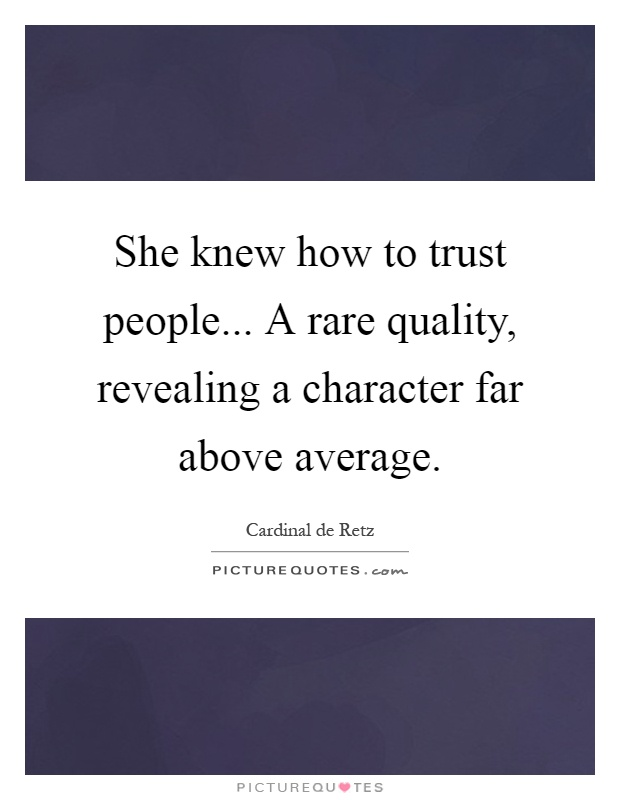 She knew how to trust people... A rare quality, revealing a character far above average Picture Quote #1