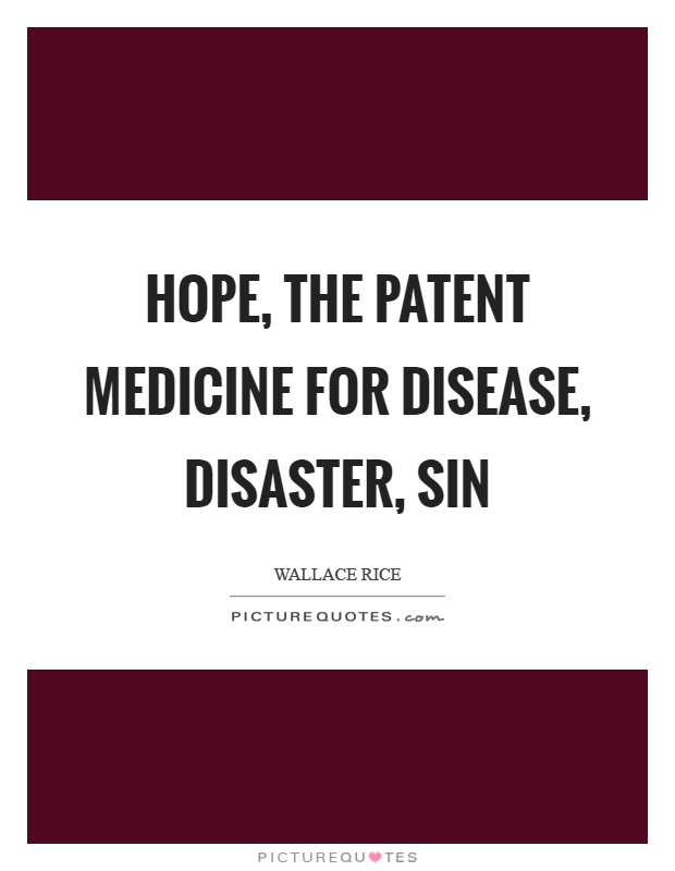 Hope, the patent medicine for disease, disaster, sin Picture Quote #1