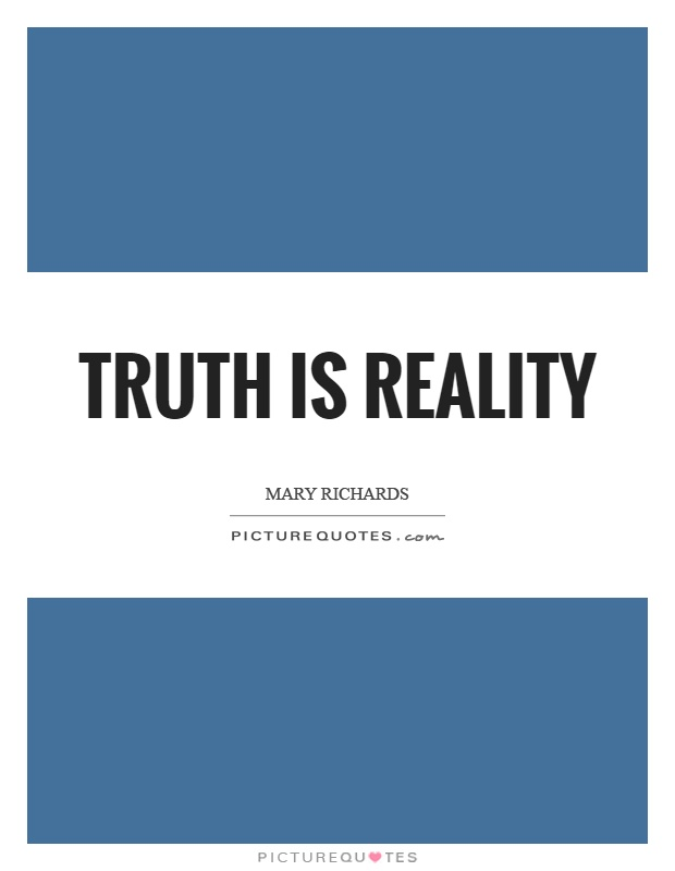 Truth is reality | Picture Quotes