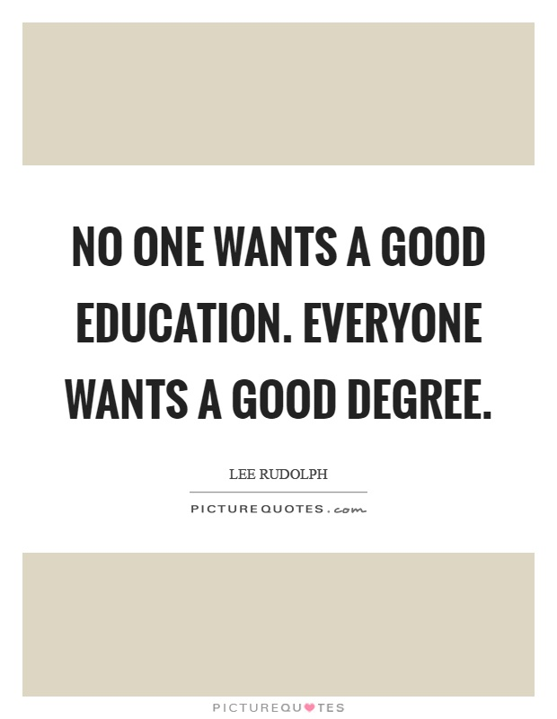 No one wants a good education. Everyone wants a good degree Picture Quote #1