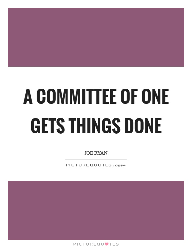 A committee of one gets things done Picture Quote #1
