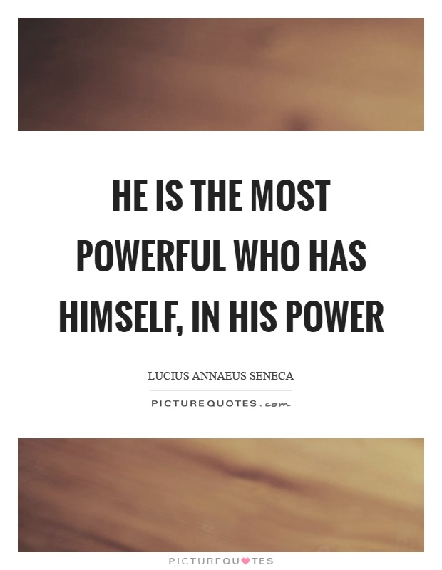 He is the most powerful who has himself, in his power Picture Quote #1