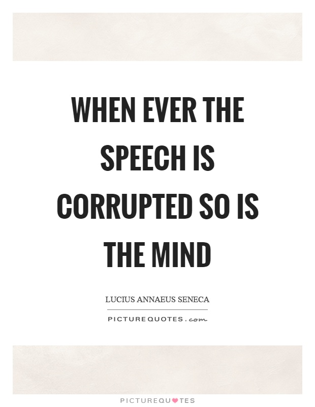 When ever the speech is corrupted so is the mind Picture Quote #1