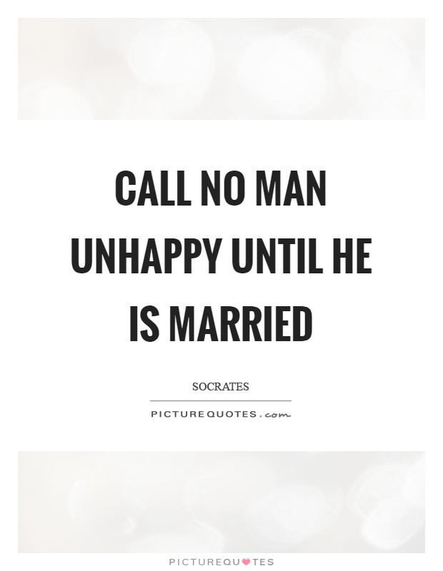Call no man unhappy until he is married Picture Quote #1
