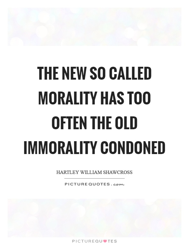 The new so called morality has too often the old immorality condoned Picture Quote #1