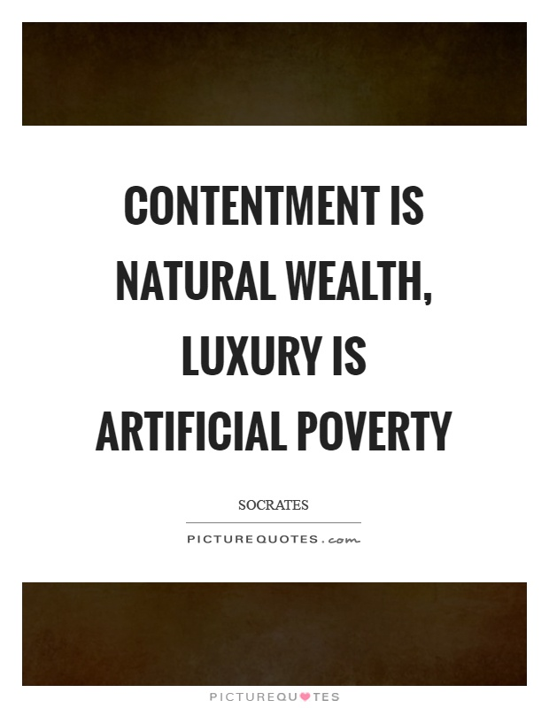 Contentment is natural wealth, luxury is artificial poverty Picture Quote #1