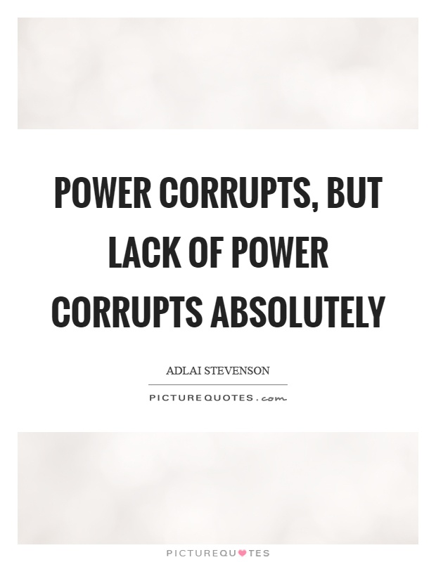 Power corrupts, but lack of power corrupts absolutely Picture Quote #1