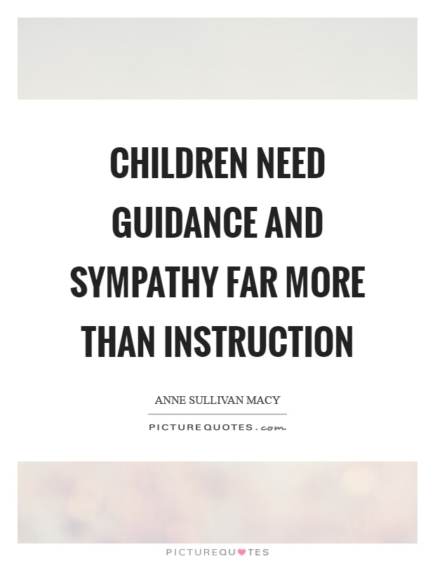 Children need guidance and sympathy far more than instruction Picture Quote #1