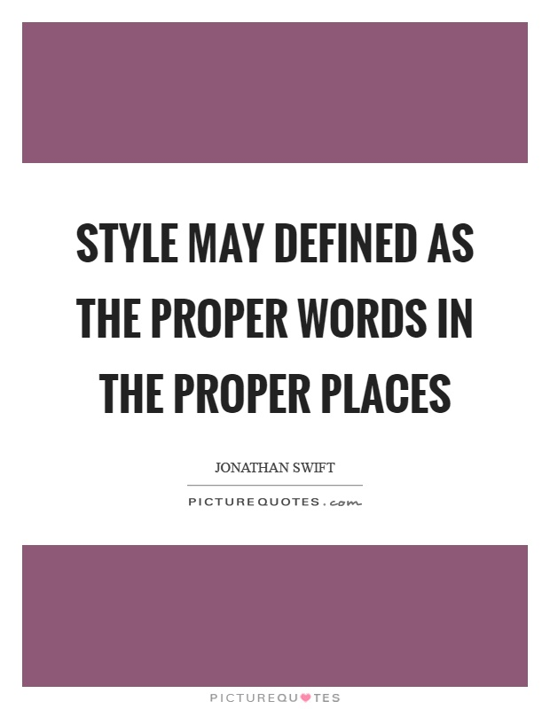 Style may defined as the proper words in the proper places Picture Quote #1