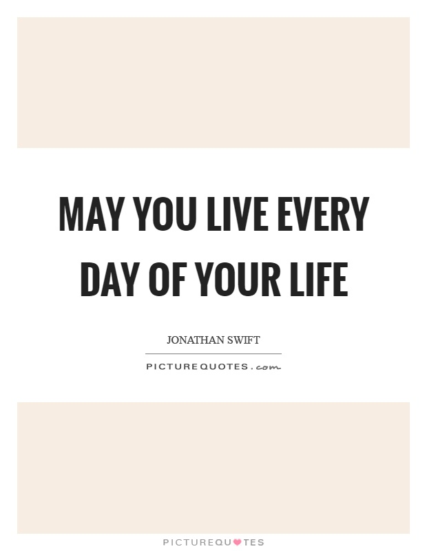 May you live every day of your life Picture Quote #1