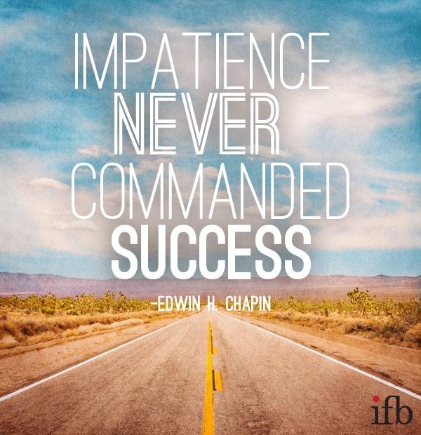 Impatience Quote 1 Picture Quote #1