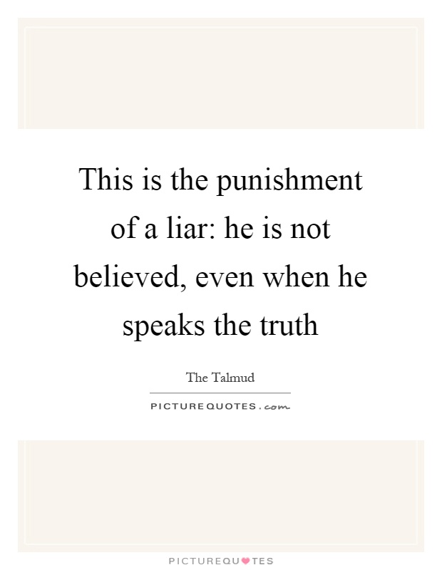 This is the punishment of a liar: he is not believed, even when he speaks the truth Picture Quote #1
