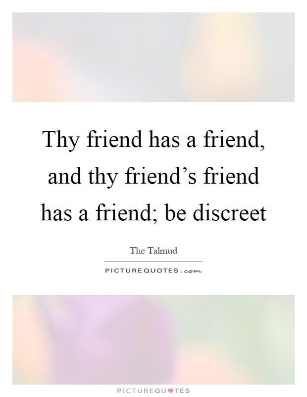 Thy friend has a friend, and thy friend's friend has a friend; be discreet Picture Quote #1