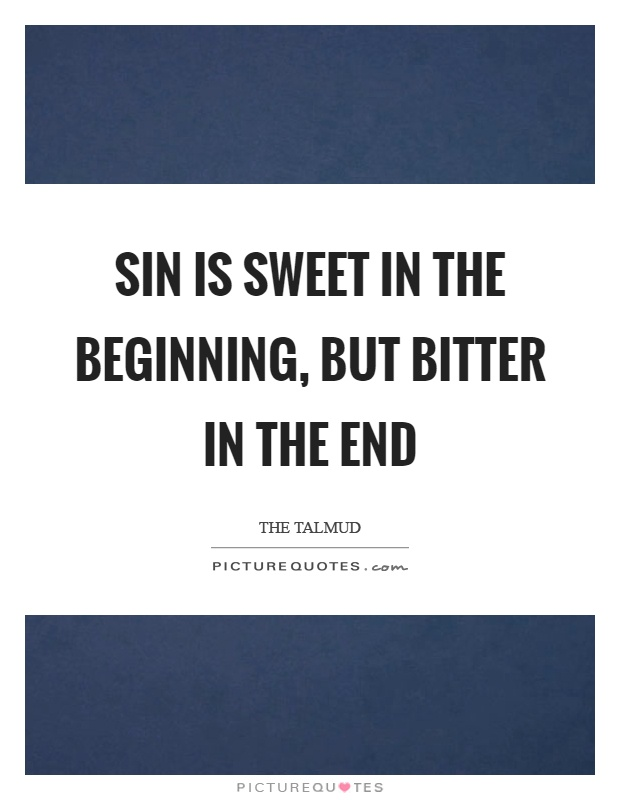 Sin is sweet in the beginning, but bitter in the end Picture Quote #1