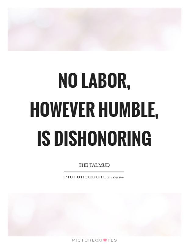 No labor, however humble, is dishonoring Picture Quote #1