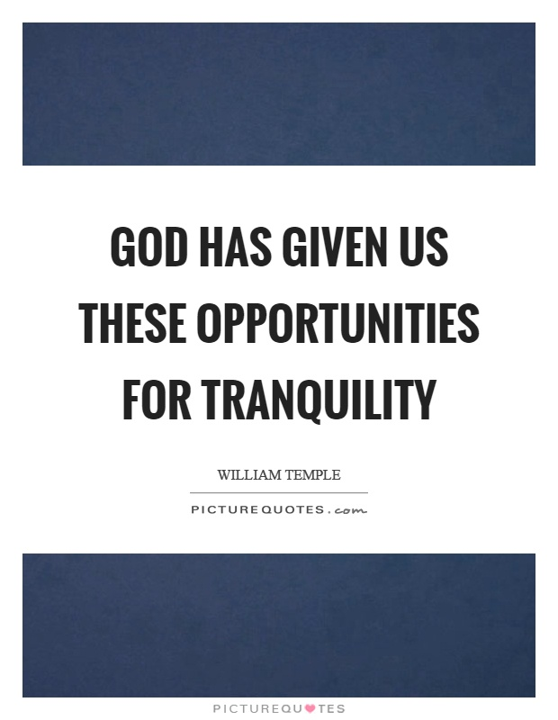 God has given us these opportunities for tranquility Picture Quote #1