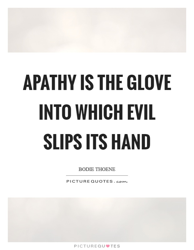 Apathy is the glove into which evil slips its hand Picture Quote #1