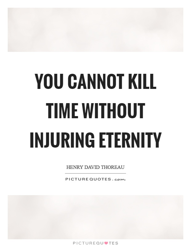 You cannot kill time without injuring eternity Picture Quote #1