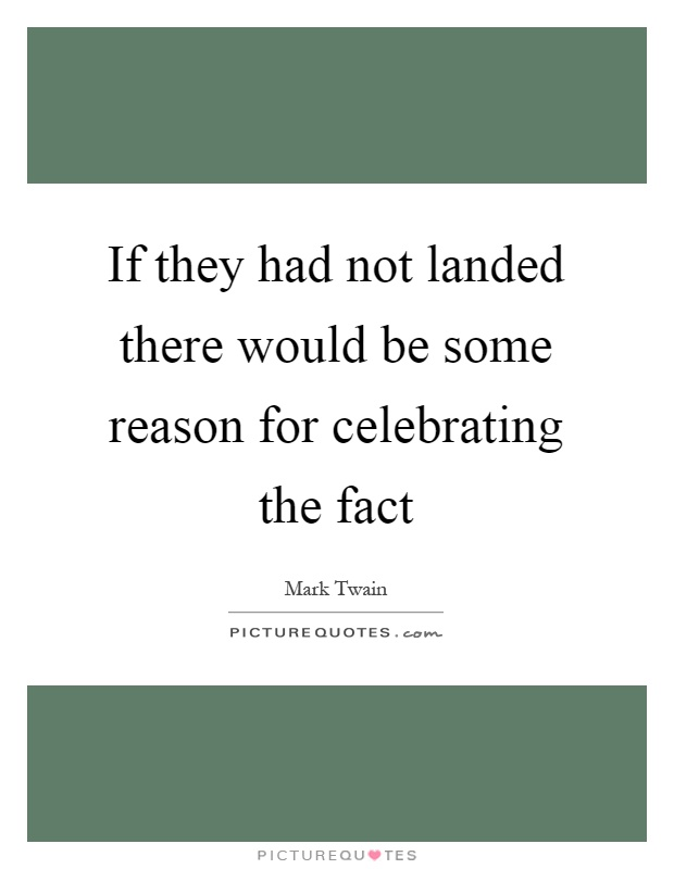 If they had not landed there would be some reason for celebrating the fact Picture Quote #1