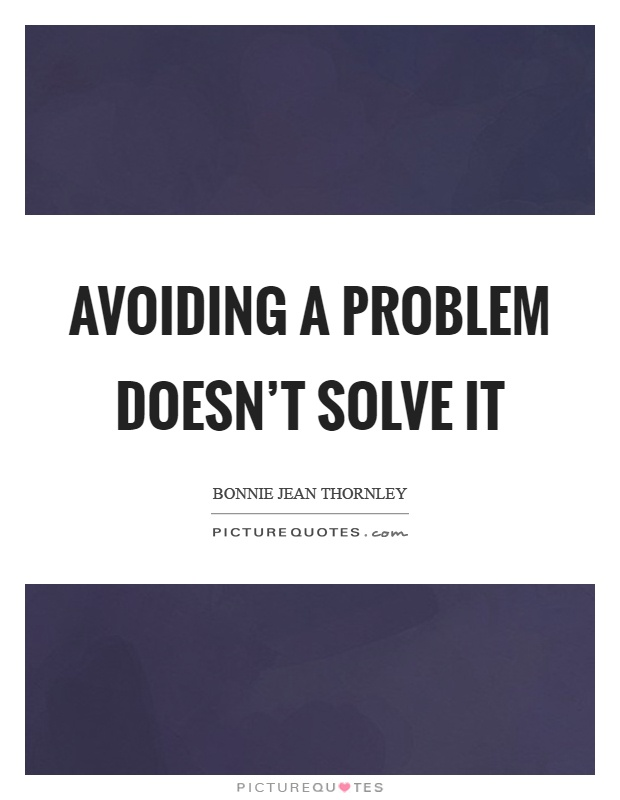 Avoiding a problem doesn't solve it Picture Quote #1