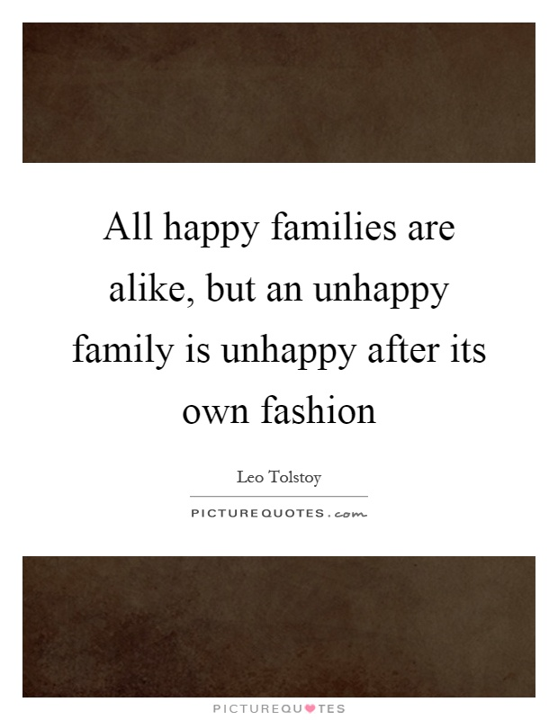All happy families are alike, but an unhappy family is unhappy after its own fashion Picture Quote #1