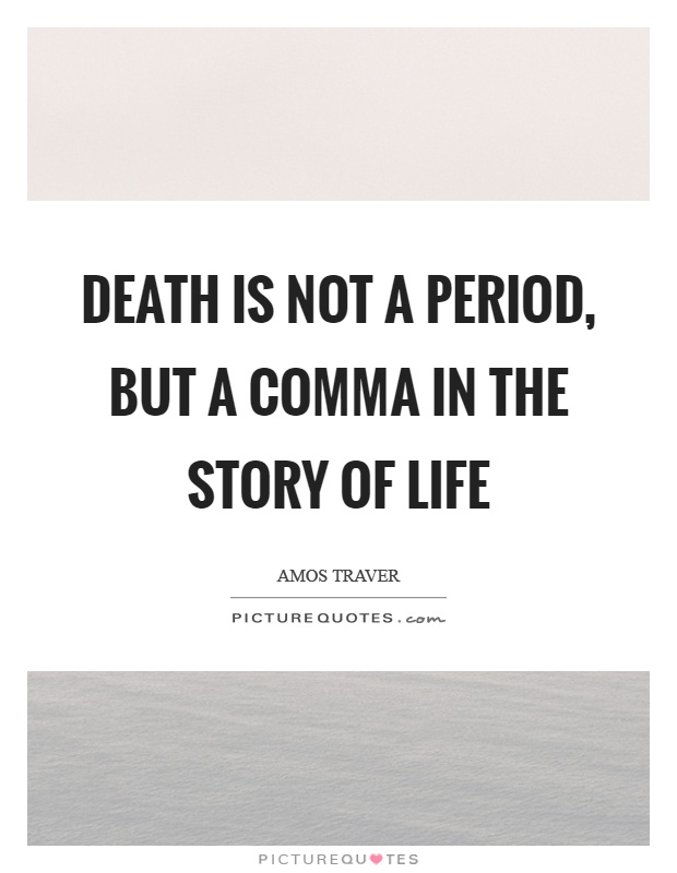 Death is not a period, but a comma in the story of life Picture Quote #1